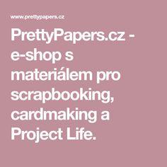 PrettyPapers.cz - e-shop s materiálem pro scrapbooking, cardmaking a Project Life. Big Shot, Project Life, Cardmaking, Scrapbook, Paper, Pretty, Projects, Log Projects, Blue Prints