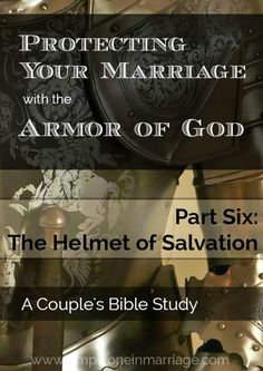 What are you doing to protect your marriage? God has given us His special armor to keep us and our marriages strong. This Couple's Bible Study looks at how to protect our minds with the helmet of salvation. | Simply One in Marriage.
