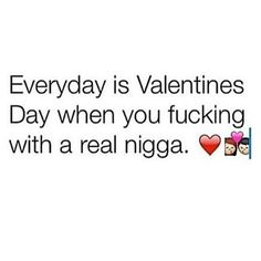 Trueee..real niggas know how 2 make their girls feel special