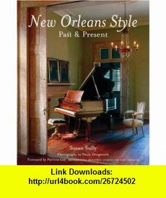 New Orleans Style Past  Present (9780847826629) Susan Sully , ISBN-10: 0847826627  , ISBN-13: 978-0847826629 ,  , tutorials , pdf , ebook , torrent , downloads , rapidshare , filesonic , hotfile , megaupload , fileserve