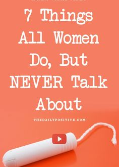 7 Things All Women Do, But NEVER Talk About