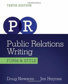 Public Relations Writing: Form & Style (Wadsworth Series in Mass Communication and Journalism) by Doug Newsom. $145.90. Author: Jim Haynes. Publisher: Wadsworth Publishing; 10 edition (January 1, 2013). Edition - 10. Publication: January 1, 2013