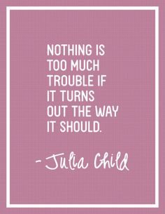 Julia Child Quote Free Printable Poster - Nothing is too much trouble