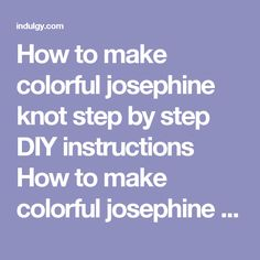 How to make colorful josephine knot step by step DIY instructions How to make colorful josephine knot step by step DIY instructions