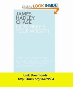 Lady, Heres Your Wreath (9781780020365) James Hadley Chase , ISBN-10: 1780020368  , ISBN-13: 978-1780020365 ,  , tutorials , pdf , ebook , torrent , downloads , rapidshare , filesonic , hotfile , megaupload , fileserve