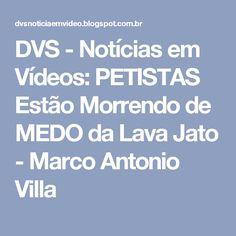 DVS - Notícias em Vídeos: PETISTAS Estão Morrendo de MEDO da Lava Jato - Marco Antonio Villa