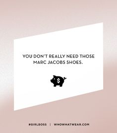 "@Who What Wear - Lesson 4: You don't really need those Marc Jacobs shoes.                 ""If you learn to control your finances, you won't find yourself stuck in jobs, places, or relationships that you hate just because you can't afford to go elsewhere…money looks better in the bank than on your feet."""