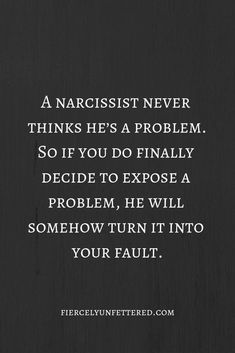 And with a narcissist, he never thinks he's a problem. So if you do finally decide to expose a problem, he will somehow turn it into your fault. # truths quotes How The Problem Got So Big Truth Quotes, Quotable Quotes, Wisdom Quotes, Words Quotes, Quotes To Live By, Me Quotes, Get A Life Quotes, Hypocrite Quotes, Liars Quotes