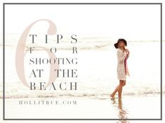 6 Tips for Shooting at the Beach or other full-sun locations   Holli True