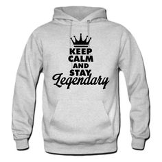 Keep Calm and Stay Legendary Hoodie