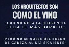 Los arquitectos son como el vino. Si usted no nota la diferencia, ¡elija el más barato! (pero no se queje del dolor de cabeza al día siguiente) Architecture Quotes, Live Love, Design Quotes, Logo Inspiration, Periodic Table, Funny Memes, Inspirational Quotes, Study, Ads