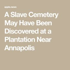 A Slave Cemetery May Have Been Discovered at a Plantation Near Annapolis