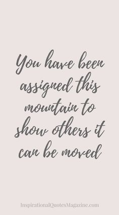 You have been assigned this mountain to show others it can be moved Inspirational Quote about Life