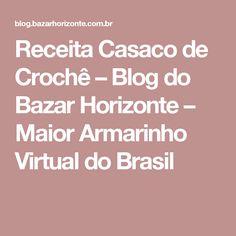 Receita Casaco de Crochê – Blog do Bazar Horizonte – Maior Armarinho Virtual do Brasil