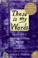 """These is my words: the diary of Sarah Agnes Prine 1881-1902 by Nancy E. Turner- """"In a novel based on the life of the author's ancestor, Sarah Prine, a child of the westward expansion, records her dreams, marriage, adventures, joys, and sorrows in her diary."""""""
