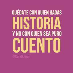 """""""Quédate con quien hagas #Historia y no con quien sea puro #Cuento"""". #Citas #Frases @Candidman"""