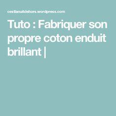 Tuto : Fabriquer son propre coton enduit brillant |