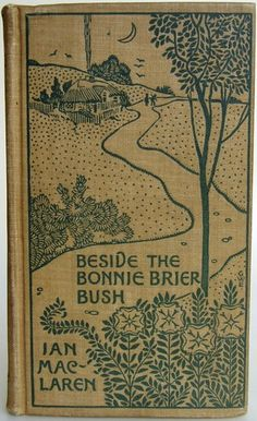 Beside the Bonnie Brier Bush by Ian Maclaren, New York: Dodd, Mead and Company, 1895, cover design by George Wharton Edwards, 1st American edition, later printing - Beautiful Antique Books