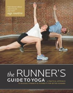 The Runner's Guide to Yoga: A Practical Approach to Building Strength and Flexibility for Better Running (The Athlete's Guide) by Sage Rountree