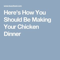 Here's How You Should Be Making Your Chicken Dinner