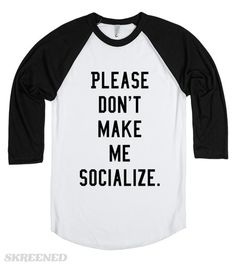 Please don't make me socialize. I would rather stay home and watch Netflix. Introverts need this shirt! #Awkward