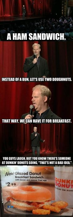 I IMMEDIATELY thought of Jim Gaffigan when I heard the DD announcement.