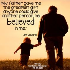 """""""My #father gave me the greatest #gift anyone could give another person, he #believed in me."""" -Jim Valvano #children #inspirational #quote #present #parent #autism #autismawareness #autismacceptance #aspergers #ADHD #brainbalance"""