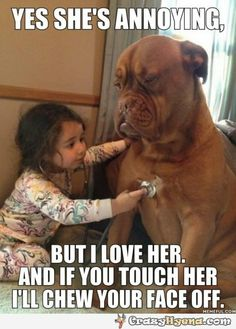 Dogs+are+amazing,+this+big+strong+animal+watches+over+this+sweet+baby+girl.+She+is+annoying,+but+I+love+her.+And+if+you+touch+her,+I'll+kill+you.