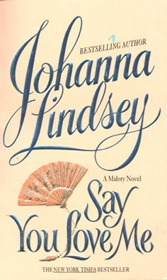 Say You Love Me by Johanna Lindsey +++ (Book 5 of the Malory Series)