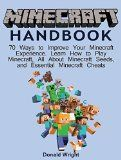 Free Kindle Book -  [Computers & Technology][Free] Minecraft Handbook: 70 Ways to Improve Your Minecraft Experience. Learn How to Play Minecraft, All About Minecraft Seeds, and Essential Minecraft Cheats ... minecraft seeds, minecraft cheats)