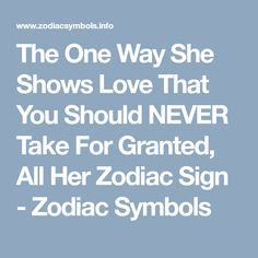 The One Way She Shows Love That You Should NEVER Take For Granted, All Her Zodiac Sign - Zodiac Symbols