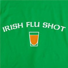 Irish Flu Shot T-Shirt: Alcohol has been medically proven to keep sickness and disease at bay – at least, that's what we hear down at the pubs. #stpats #AATC