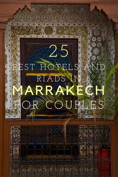 25 of the Best Riads and Hotels in Marrakech for Couples. Plan your honeymoon in Marrakech with help from this list!