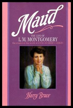 Maud: The Life of L.M. Montgomery - by Harry Bruce