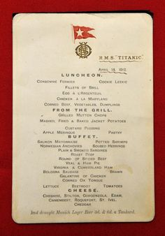 Titanic's last Lunch menu from April 14 1912 (Sold March 2012 for £ 76,000 (about $ 120,000.)