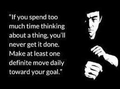 """""""If you spend too much time thinking about a thing, you'll never get it done. Make at least one definite move daily toward your goal."""""""