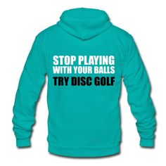Stop Playing with Balls Try Disc Golf Shirts Zip Hoodie | Disc Golf Den | T-Shirts, Apparel and Accessories for Disc Golfers
