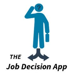 http://jobdecisionapp.com #jobdecisionapp Is your job a good fit? Are you on the right career path? Is it time to leave? These can be difficult job decisions: Try the Job Decision App!
