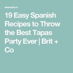 19 Easy Spanish Recipes to Throw the Best Tapas Party Ever | Brit + Co