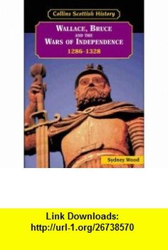 Wallace, Bruce and the Wars of Independence, 1286-1328 (Collins Scottish History S.) (9780003271287) Sydney Wood , ISBN-10: 0003271285  , ISBN-13: 978-0003271287 ,  , tutorials , pdf , ebook , torrent , downloads , rapidshare , filesonic , hotfile , megaupload , fileserve