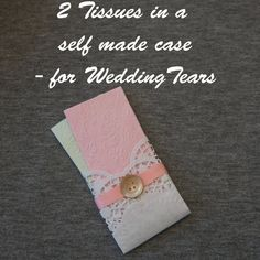 Happy Tears Tissues for wedding guests ... At last a way I can use some doily paper ... since I have so much!
