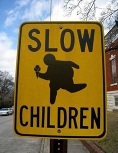 This is a road sign warning drivers to go slow because children are present in the area. However, it shows humor because it post a fat kid giving the idea that children are moving slow. This takes low cognitive effort because these signs are placed in a lot of neighborhoods and are seen often. This is in the meet world.