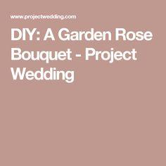 DIY: A Garden Rose Bouquet  - Project Wedding