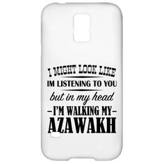 I Might Look Like Im Listening To You But In My Head Im Walking My Azawakh Galaxy S5 Cases