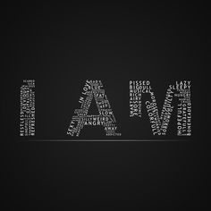 "We define ourselves in many different ways and everyday we go through many different moods. This typography shows all types of characteristics that we are by saying, ""I am.""  http://www.stillnessspeaks.com/self_realization/"