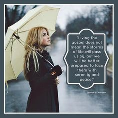 """""""Living the gospel does not mean that the storms of life will pass us by, but we will be better prepared to face them with serenity and peace."""" -Joseph B. Words meant for me. Lds Quotes, Quotable Quotes, Inspirational Quotes, Gospel Quotes, Mormon Quotes, Qoutes, Uplifting Quotes, Faith Quotes, Happy Quotes"""