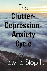 """It's a vicious cycle: anxiety or depression can lead to a cluttery home and a cluttery home can lead to depression and more anxiety, and we tend to do less about the house, which makes it even worse yet."""