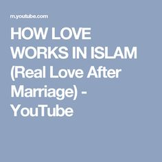 HOW LOVE WORKS IN ISLAM (Real Love After Marriage) - YouTube