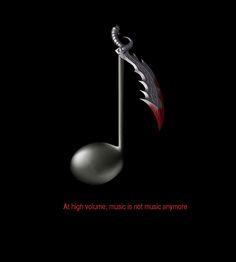 """""""A volumen alto la música ya no es música"""" Tiene sentido si uno lo piensa un momento."""