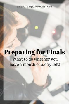 How to prepare for your college finals. Even if you have a month left, you should get started now! If you've got a few days, Ambition & Glitz has tips for you, too!